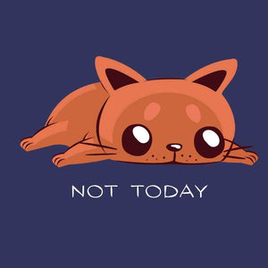 Not Today - Happy Meow Meow