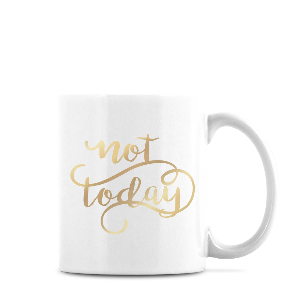 not today mug gold