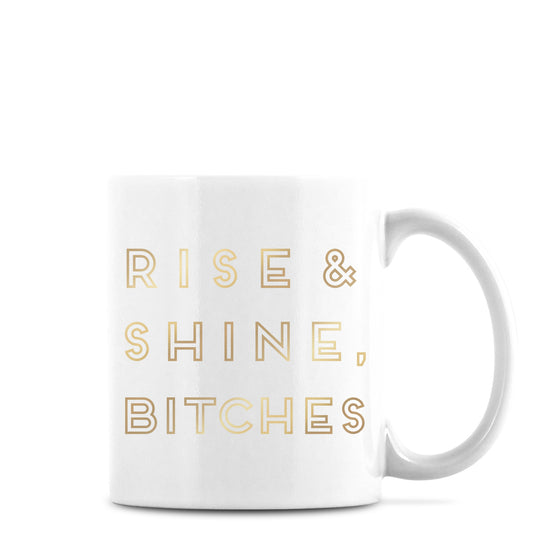 Rise & Shine Bitches Mug Gold