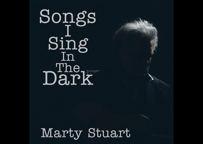 "NEW MUSIC: MARTY STUART ANNOUNCES SONGS I SING IN THE DARK AND RELEASES ""READY FOR THE TIMES TO GET BETTER"""