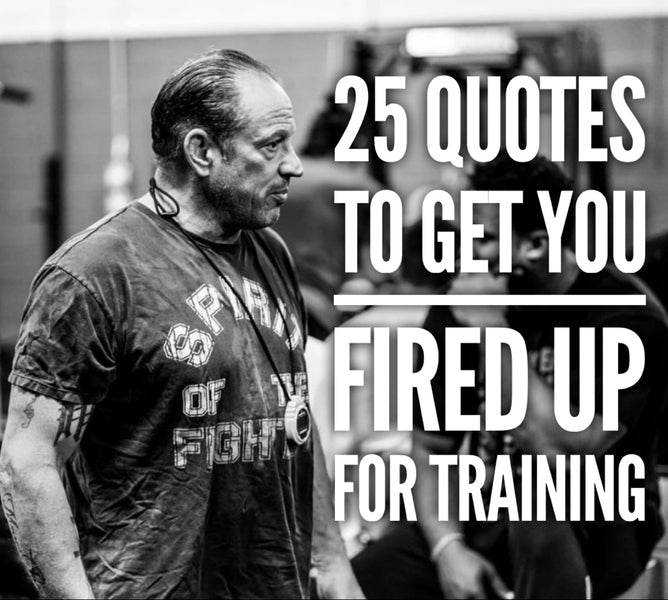 25 Quotes to Get You Fired Up for Training