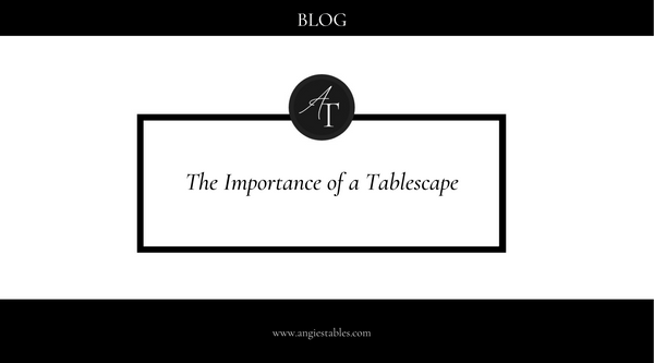 The Importance of a Tablescape