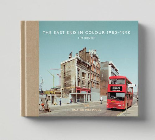 'The East End in Colour 1980-1990', 128 page, cloth spine. Photography by Tim Brow, edited by Chris Dorley-Brown. Book 5 in the series 'Vintage Britain'