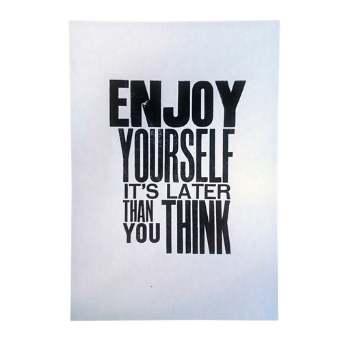 'Enjoy Yourself It's Later Than You Think' Letterpress print by The Small Print Co. Inspired by The Specials cover of legendary Ska musician Price Buster's version of the iconic song.   Printed in black ink The Small Print Co uses a mix of the original wood and metal type on a Cropper Charlton proofing press.   Dimensions: 21cm X 30cm  (A4 size)