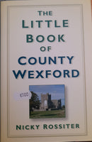 The Little Book of County Wexford (Nicky Rossiter)