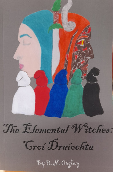The Elemental Witches: Croi Draiochta (RN Cogley)