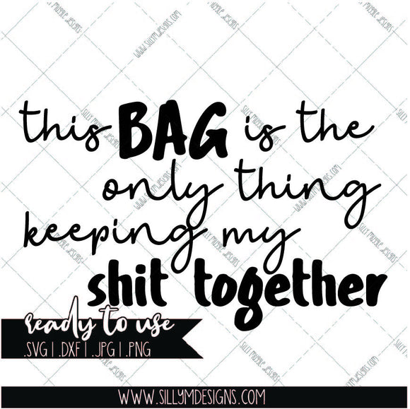 This Bag Keeps My Shit Together SVG | PNG, Silhouette, Cricut, Instant Download, Digital File, Clipart