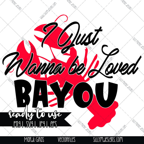 Mardi Gras, I Just Want to be Loved Bayou | SVG, JPEG, PNG, Silhouette, Cricut, Instant Download, Digital File, Tumbler Template