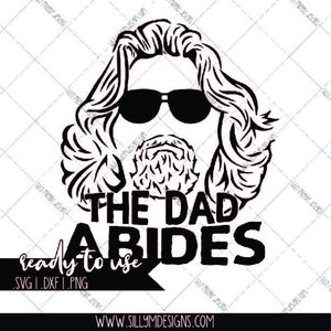 Father's Day svg | The Dad Abides | SVG, DXF, PNG, Silhouette, Cricut, Instant Download, Digital File, Fathers Day Decal