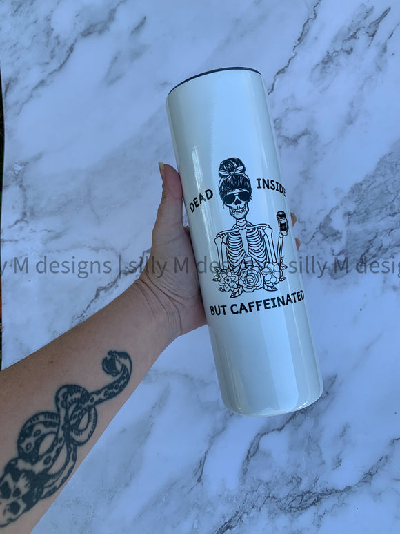 Caffeinated but Dead Inside 30oz Stainless Steel Tumbler