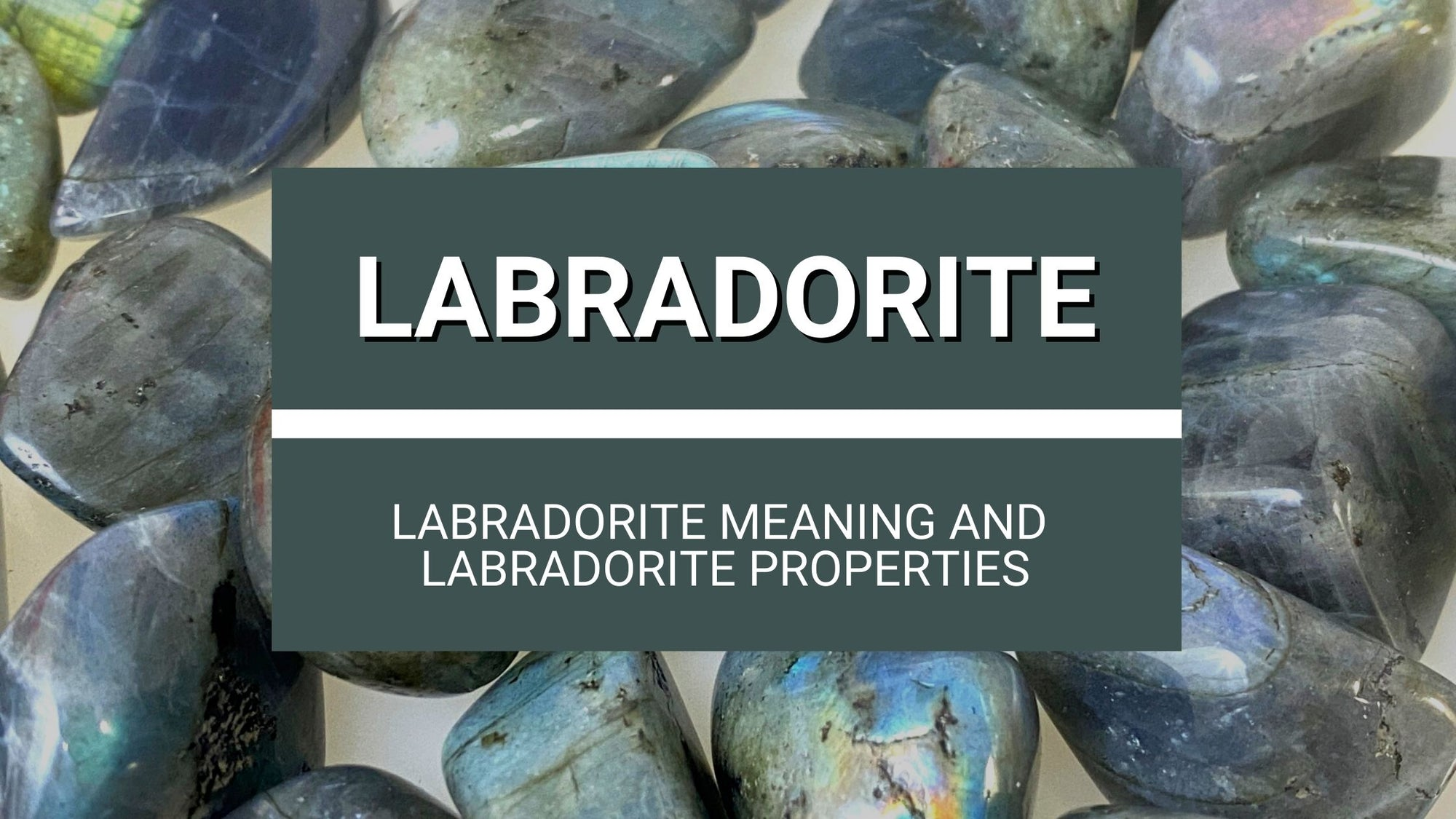 Labradorite Meaning and Labradorite Properties
