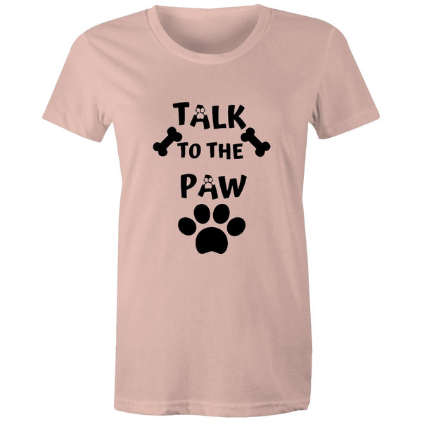 TALK TO THE PAW- Women's Maple Tee - 14 Colours