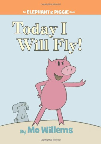 Elephant & Piggie Today We Will Fly