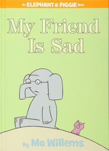 Elephant & Piggie My Friend is Sad