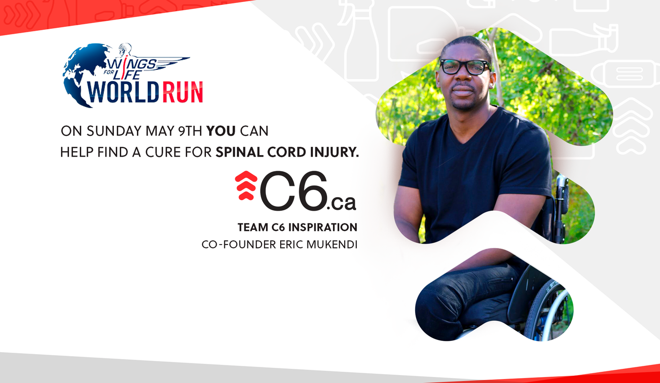 Wings for Life World Run - On Sunday May 9th, You can help find a cure for Spinal Cord Injury - Team C6 Inspiration: Co-Founder Erik Mukendi