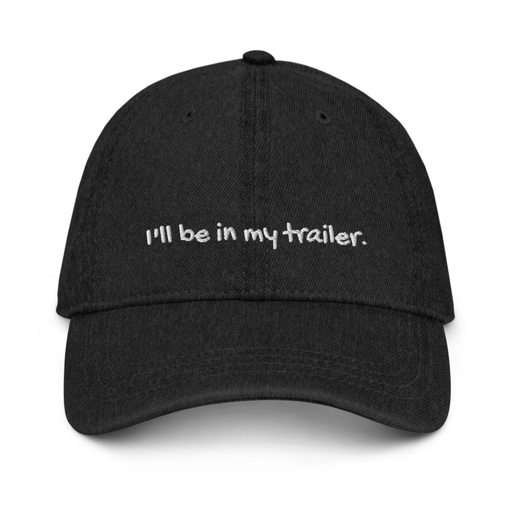 I'll Be In My Trailer- Denim Hat