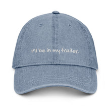 Load image into Gallery viewer, I'll Be In My Trailer- Denim Hat
