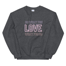 Load image into Gallery viewer, LOVE What You Do- Unisex Sweatshirt