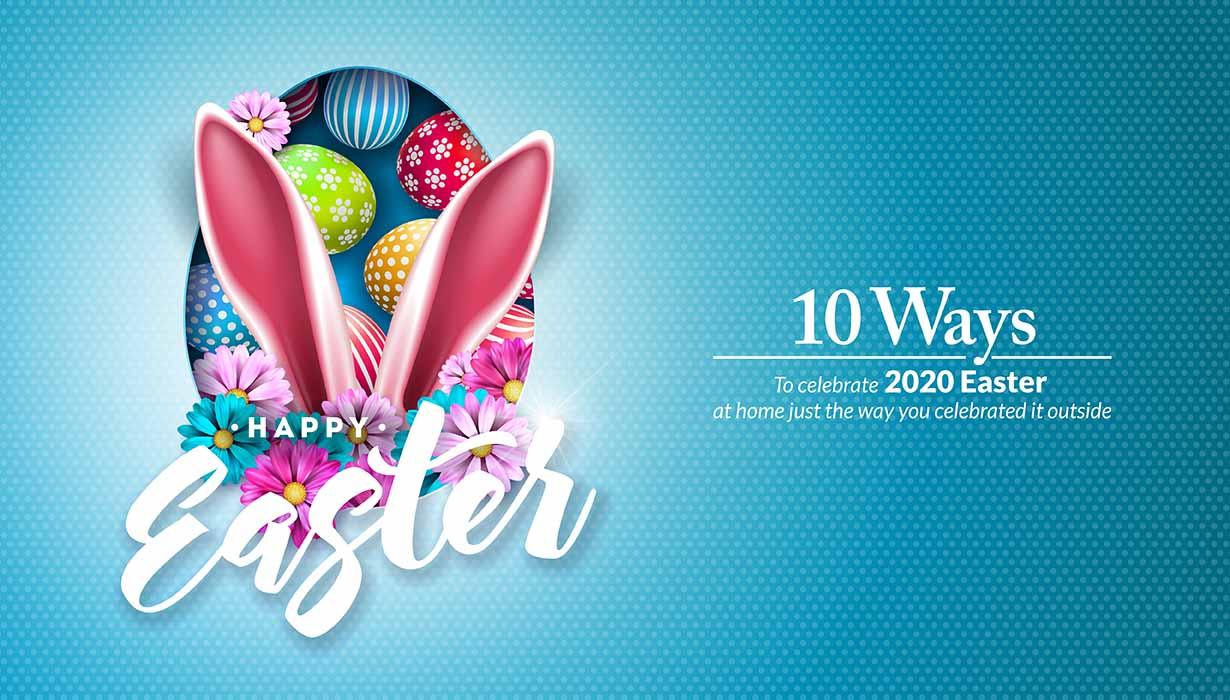 10 ways to celebrate 2020 Easter at home just the way you celebrated it outside