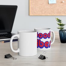 Load image into Gallery viewer, GOOD VIBES Mug 11oz