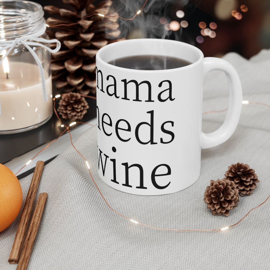 MAMA NEEDS WINE Mug 11oz