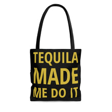 Load image into Gallery viewer, TEQUILA MADE ME DO IT Tote Bag