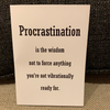 Retrospect Procrastination Is The Wisdom Not To Force Anything You're Not Vibrationally Ready For.