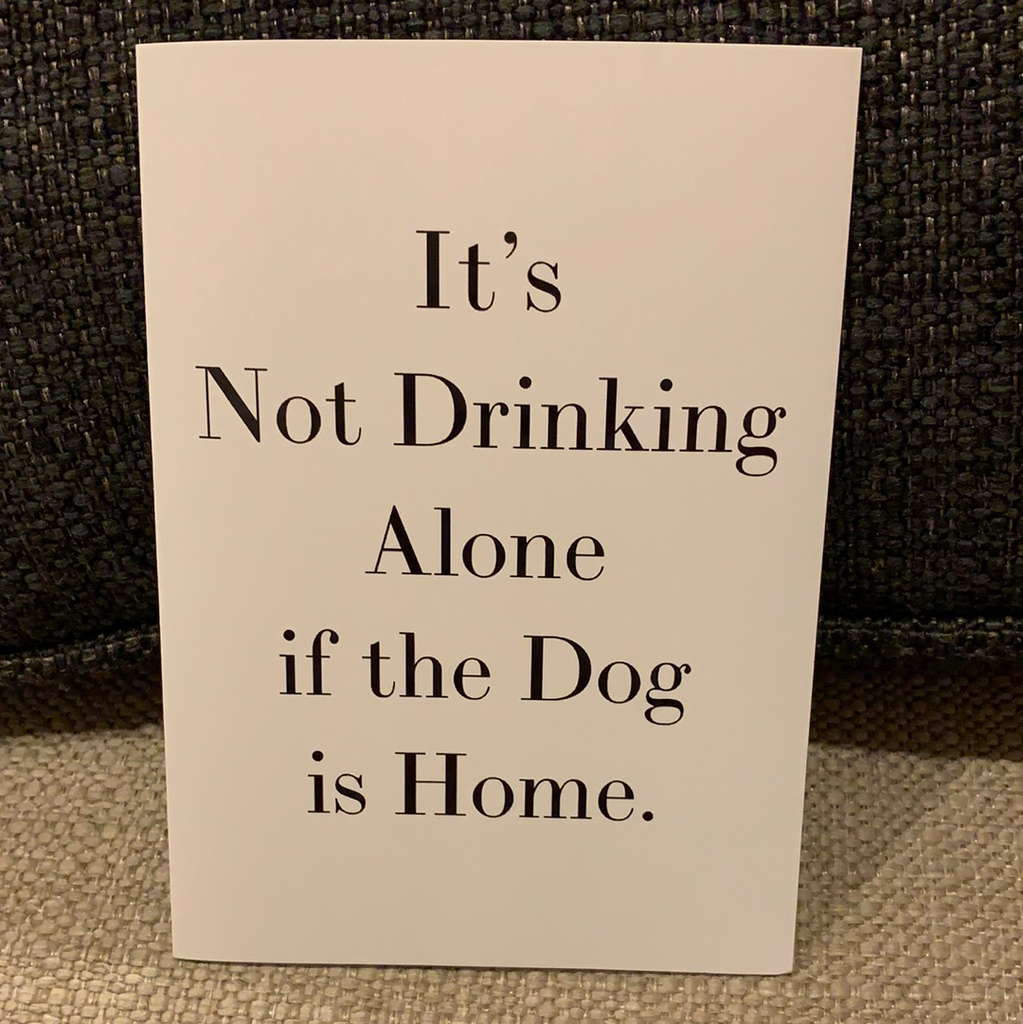 Retrospect It's Not Drinking Alone If The Dog Is Home