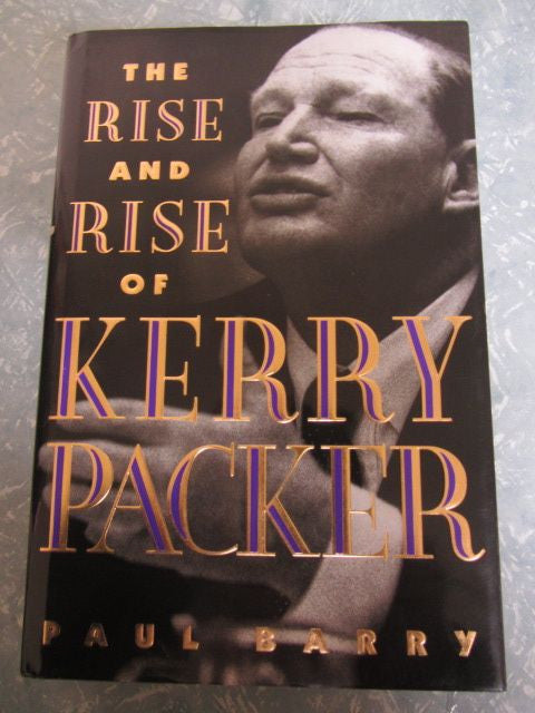 The Rise and Rise of Kerry Packer - First Edition