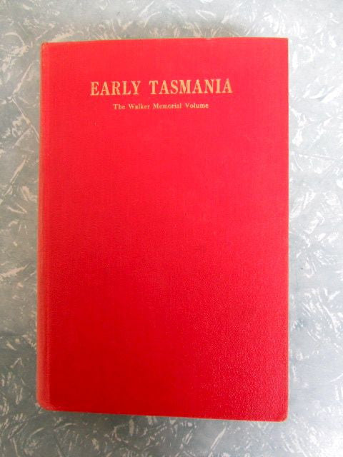 Early Tasmania  The Walker Memorial Volume Papers Read Before The Royal Society of Tasmania During the Years 1888 to 1899