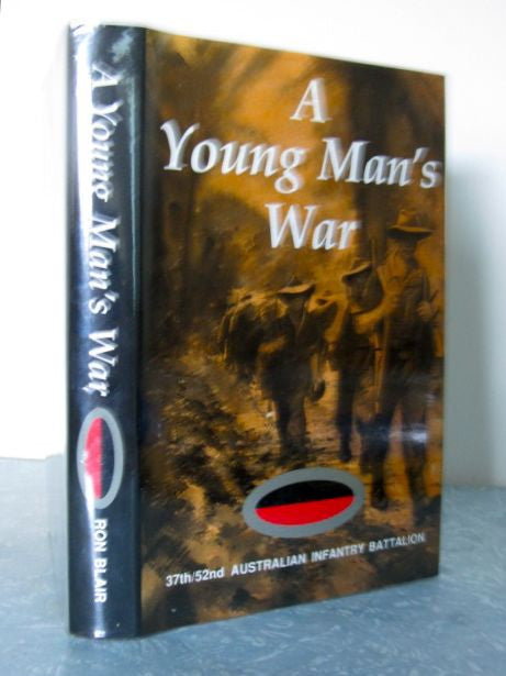 A Young Man's War  A History of The 37th/52nd Infantry Battalion in World War Two