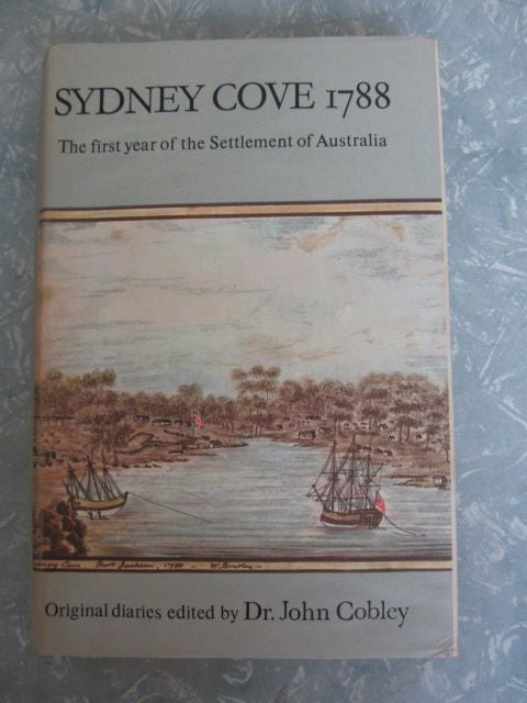 Sydney Cove 1788   The First Year of the Settlement of Australia