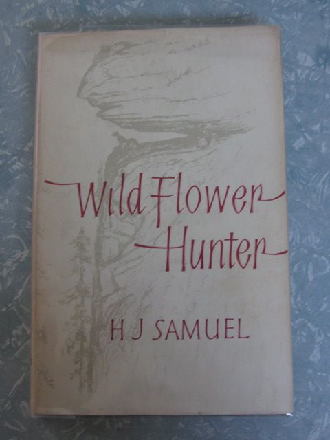 Wild Flower Hunter  The Story of Ellis Rowan   1961, First Edition   Near Fine Binding in Very Good Dust Jacket