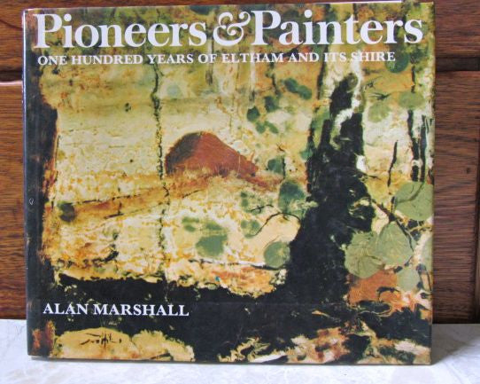 Pioneers & Painters One Hundred Years of Eltham and Its Shire