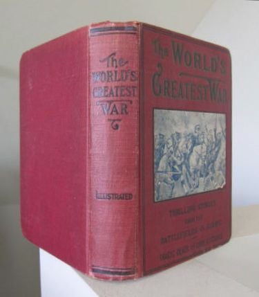 The World's Greatest War  A Thrilling Story of the Most Sanguinary Struggle of the Ages, Its Battles and Strategy; with a Concise Account of the Causes that Led the Nations of Europe into the Awful Conflict  Circa 1916   Very Good