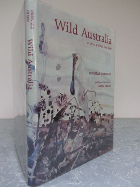 Wild Australia  A View of Birds and Men   Author  Douglas Dorward   Paintings and drawings by John Olsen    1977, First Edition    Fine / Fine