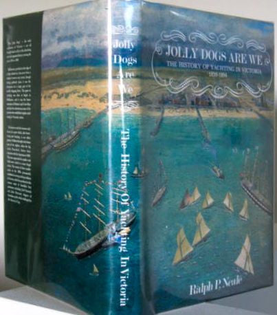 Jolly Dogs Are We The History of Yachting in Victoria 1838-1894