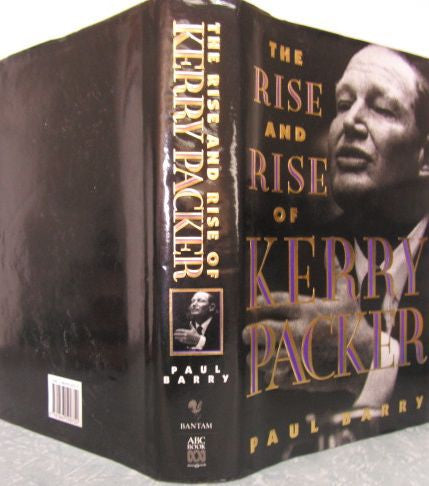 The Rise and Rise of Kerry Packer   Paul Barry    1993, Reprinted same year as the first