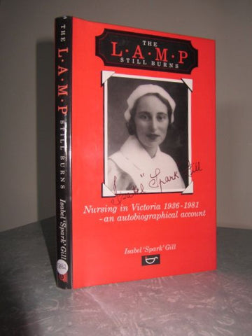 The Lamp Still Burns  Nursing in Victoria 1936-1981: An Autobiographical Account  Signed by Author    First Edition    Fine / Fine