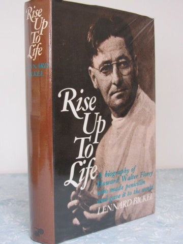 Rise Up To Life  A Biography of Howard Florey who made penicillin and gave it to the world