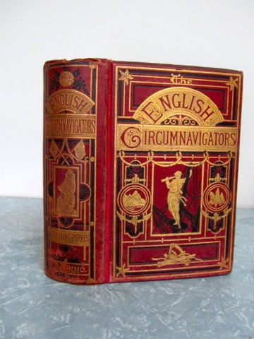 The English Circumnavigators  The Most Remarkable Voyages Round the World by English Sailors