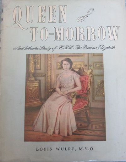 Queen of Tomorrow  An Authentic Study of H. R. H. The Princess Elizabeth