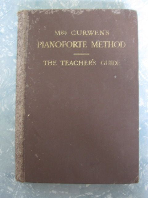 Mrs Curwen's Pianoforte Method  The Teacher's Guide