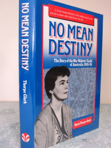 No Mean Destiny  The Story of the War Widows' Guild of Australia 1945-85