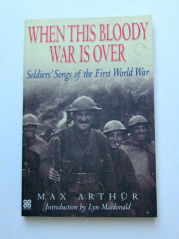 When This Bloody War is Over    Soldiers' Songs of the First World War