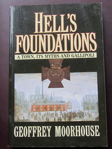 Hell's Foundations  A Town, Its Myths and Gallipoli