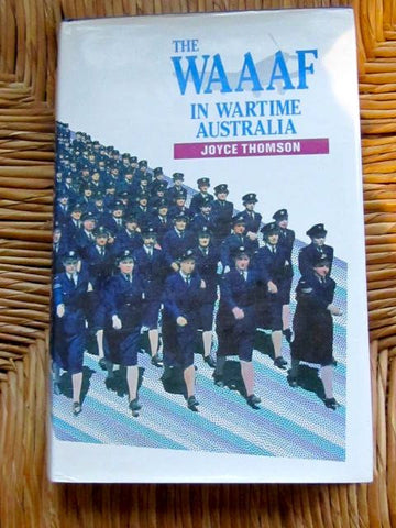 The WAAAF in Wartime Australia [Signed By Author]