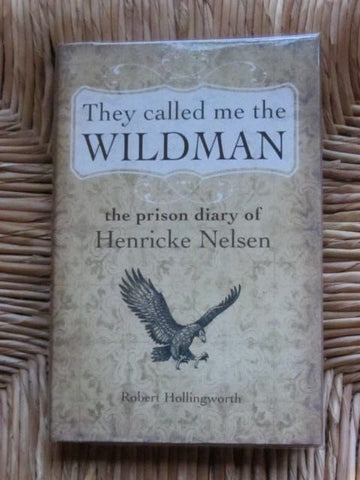 They Called me the Wildman: The prison diary of Henricke Nelsen