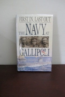 First In, Last Out  The Navy at Gallipoli