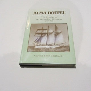 Alma Doepel The History of An Australian Schooner 1903-1975